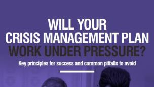 Will your crisis management plan work under pressure?